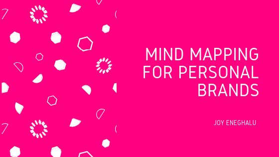Mind Mapping for Personal Brands- Joy Eneghalu - Personal branding