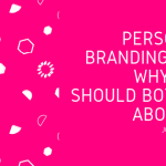 Personal Branding And Why You Should Bother About It