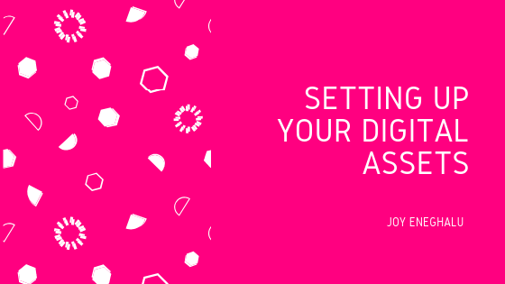 Setting up your digital assets- Joy Eneghalu - Personal branding