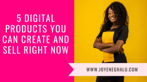 5 digital products you can create and sell right now - Joy Eneghalu