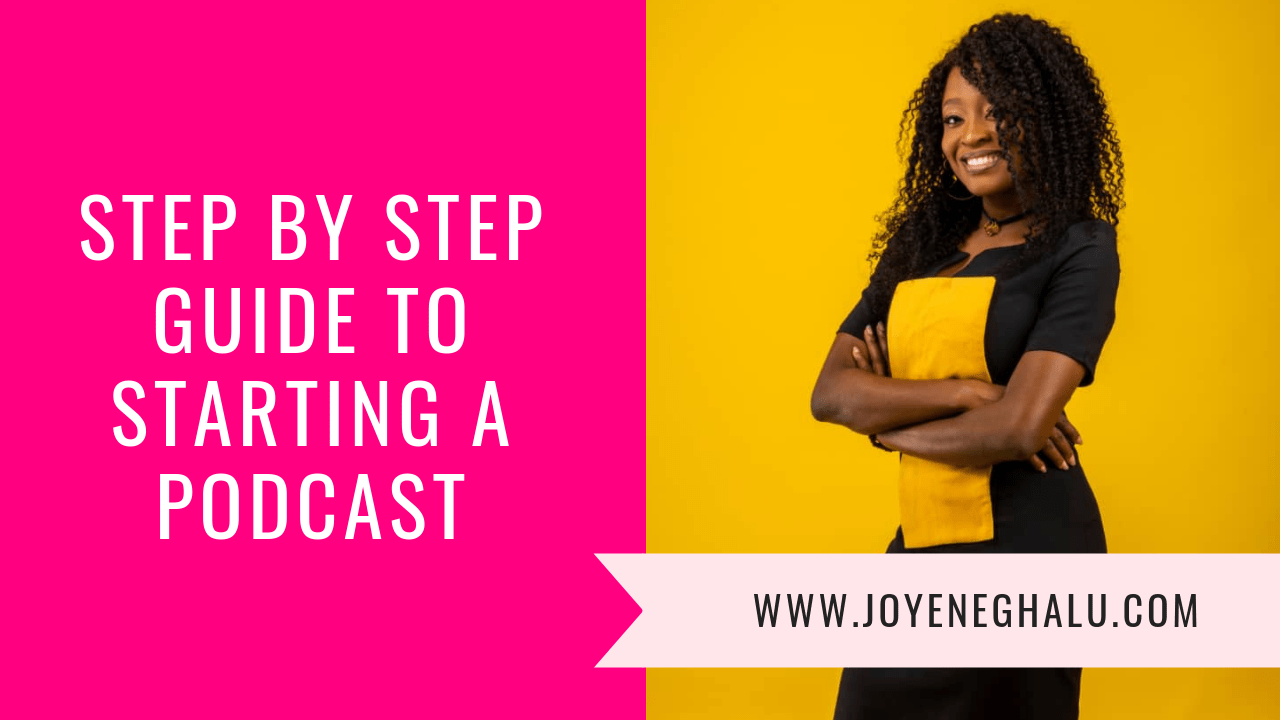 Step By Step Guide To Starting A Podcast - Joy Eneghalu
