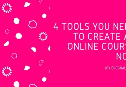 4 Tools You Need To Create An Online Course Now