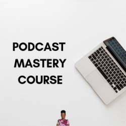 Podcast Mastery Course